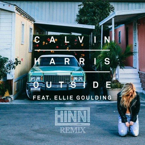 Calvin Harris feat. Ellie Goulding - Outside (HINNI Remix)