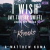The Knocks & Matthew Koma - I Wish (Louis The Child Remix)