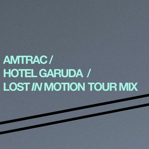 Amtrac & Hotel Garuda - Lost In Motion Tour Mix