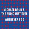 Michael Brun & The Audio Institute - Wherever I Go mp3