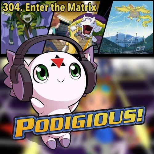 "304: ""Enter the Matrix"" [Digimon Tamers Devas Pt. 1]"