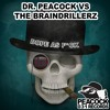 The Braindrillerz Vs Dr. Peacock - Dope As F*ck