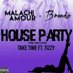 Malachi Amour X Brandz - Take Time Ft. Tizzy (House Party)