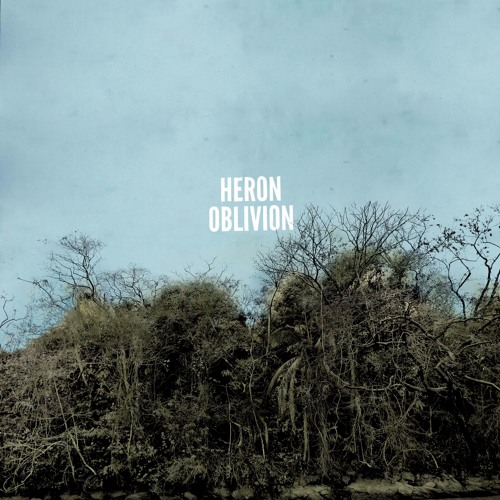 Heron Oblivion - Your Hollows