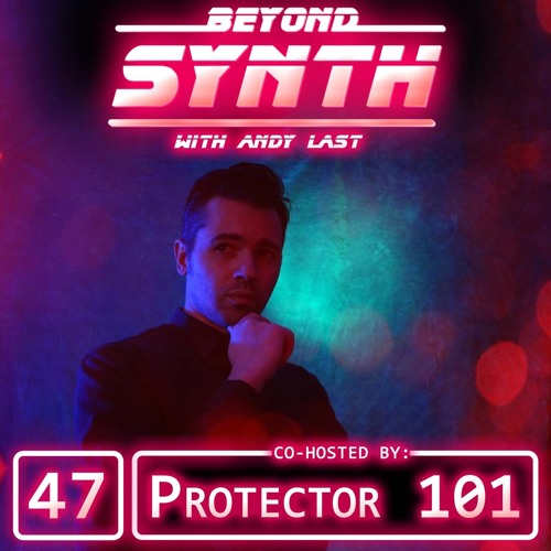Beyond Synth - 47 - Protector 101