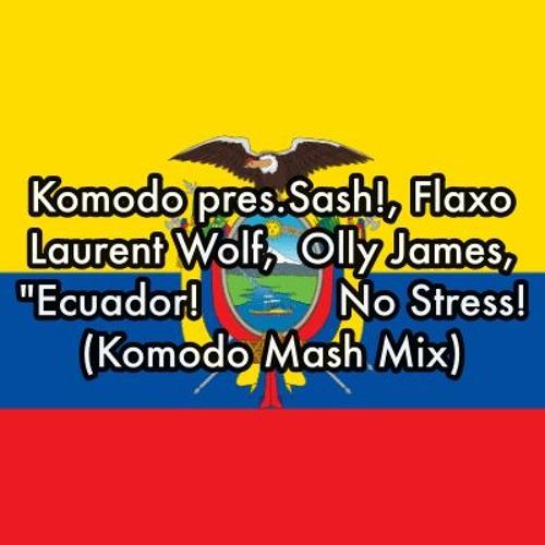 Komodo pres. Sash!, Olly James, Flaxo, Laurent Wolf - Ecuador! No Stress! (Komodo Mash Mix)