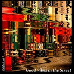 Good Vibes in the Street ©(original)Read the description before or during the listening. Thanks ;)