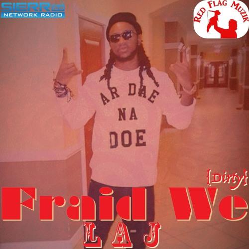 LAJ - Fraid We (Dirty)