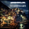 Five Rather Be Kanye (NORDERHAUG Edit)