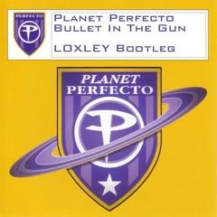 Planet Perfecto - Bullet In The Gun (LOXLEY Bootleg)