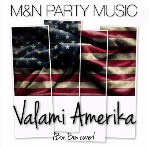 M&N Party Music- Valami Amerika /Bon Bon cover/