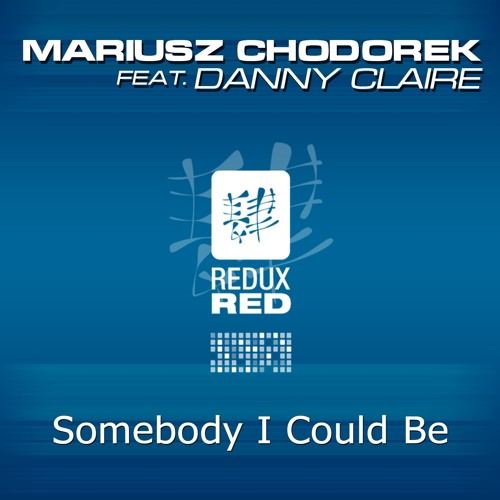 Mariusz Chodorek feat. Danny Claire - Somebody I Could Be (Original Mix)