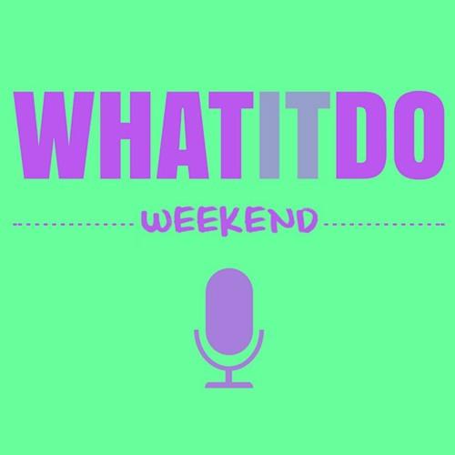 WhatItDo Weekend 002