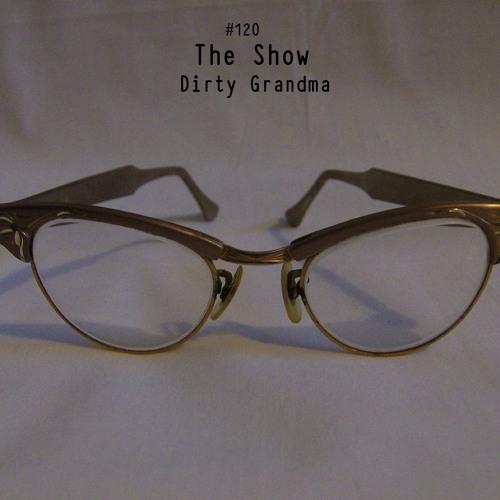 The Show #120 - Dirty Grandma