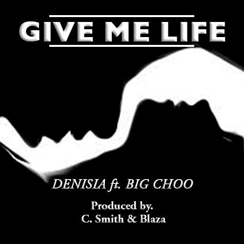 Give Me Life - Denisia Ft. YaBoyBigChoo by YaBoyBigChoo | Ya Boy ...