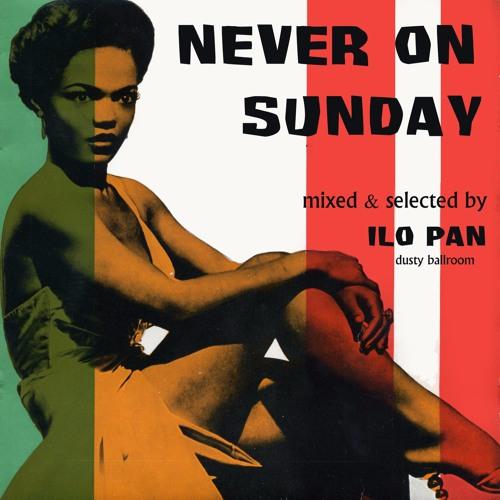Ilo Pan - Never On Sunday (Sunday Joint)