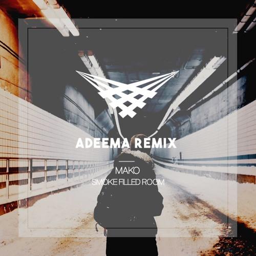 Mako Smoke Filled Room Adeema Remix By Adeema Listen