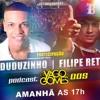 # PODCAST 005 DJ YAGO GOMES PART FILIPE RET & MC DUDUZINHO.mp3.sfk