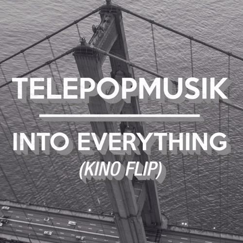 Telepopmusik - Into Everything (KINO Flip)