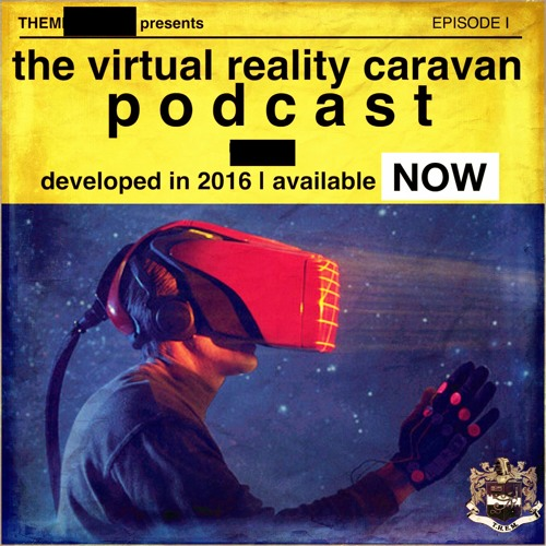 T.H.E.M. - Virtual Reality Caravan Podcast - Season 1