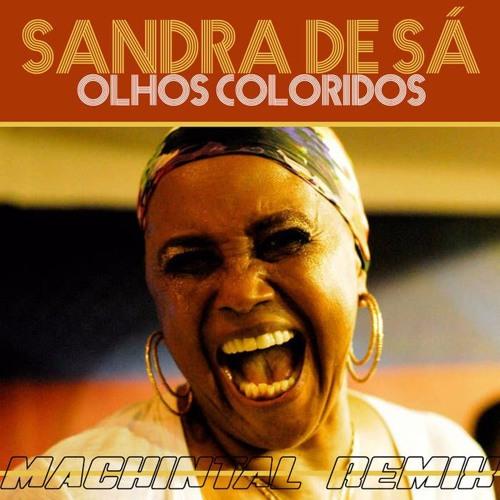Sandra de Sá - Olhos Coloridos [Machintal Remix]