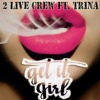 2 Live Crew Ft Trina - Get It Girl (2016)