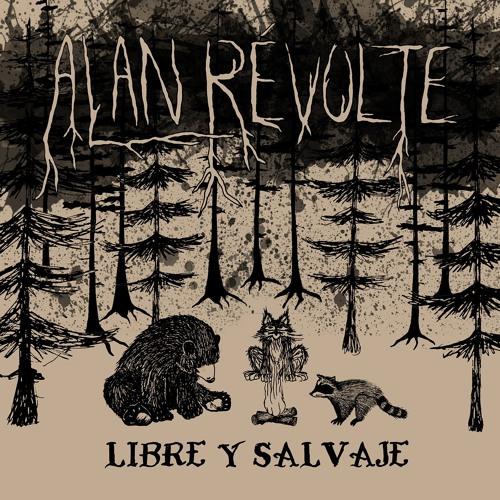 Alan Révolte! - Libre y Salvaje