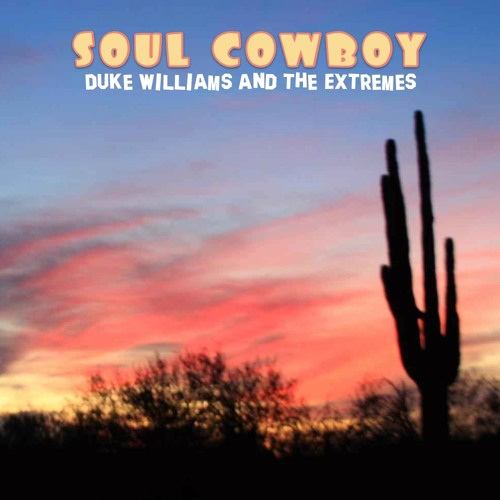 Duke Williams and the Extremes: Soul Cowboy