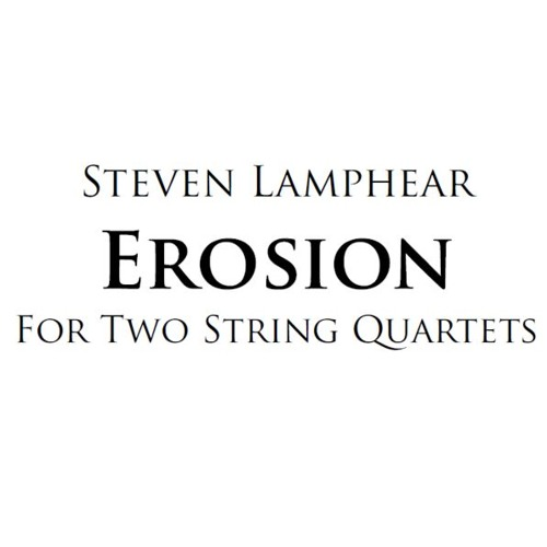 Erosion (2010 - 2011) for Two String Quartets