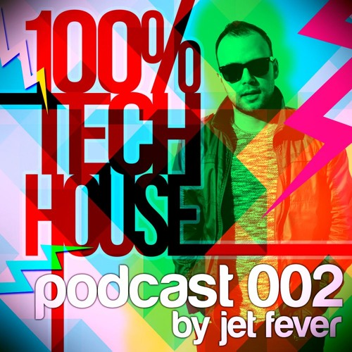 100% Tech House Podcast 002 by Jet Fever