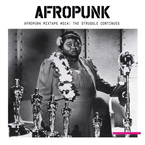 Afropunk Mixtape 014 The Struggle Continues By Afropunk