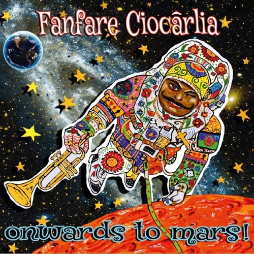 Fanfare Ciocarlia / Onwards To Mars!