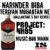 Teriyan Mohabtan Ne (Ballantine's Day Remix) - Narinder Biba