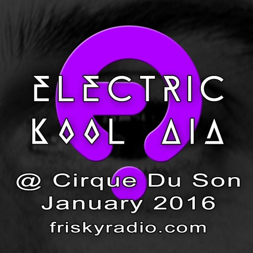 Electric Kool Aid - 2016 JAN @ Frisky Radio (FREE DOWNLOAD)