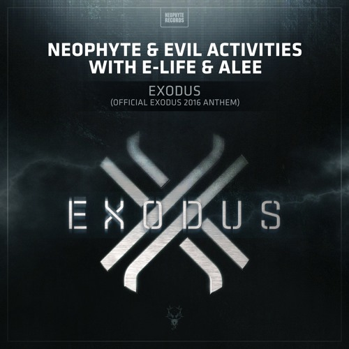 Neophyte & Evil Activities with E-Life & Alee - Exodus (Official Exodus 2016 Anthem)
