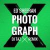 Ed Sheeran - Photograph (DJ Taz Remix) BUY = FREE DOWNLOAD