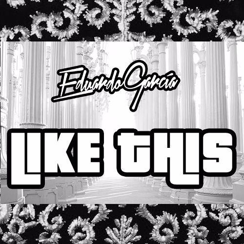 Eduardo Garcia - Like This (Original Mix)