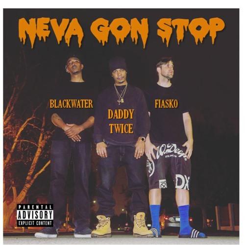 NEVA GON STOP - Daddy Twice ft. Frank Fiasko & Blackwater