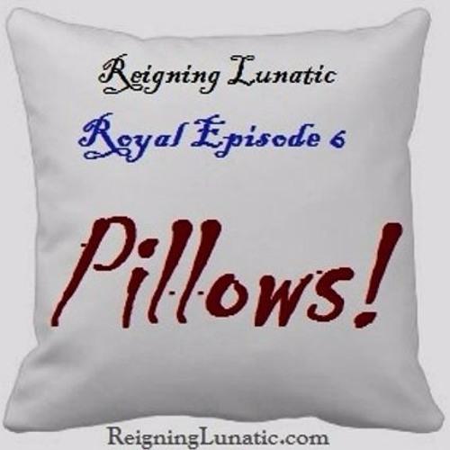 Royal Episode the 6: Pillows!