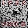 Ives - Vortex