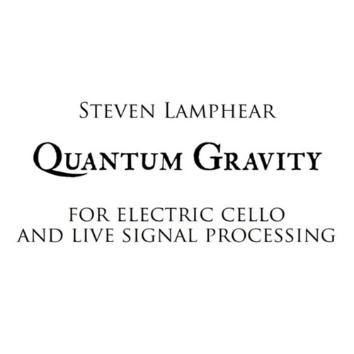 Quantum Gravity (2011) for Electric Cello and Live Signal Processing [Performed By Craig Hultgren]