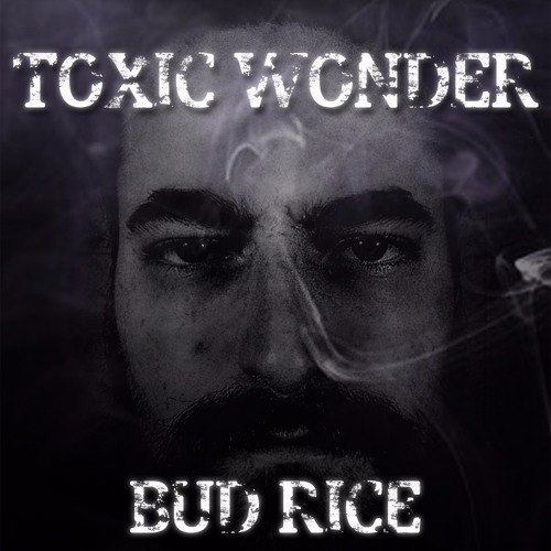 Toxic Wonder - Bud Rice single Feb 1st 2016
