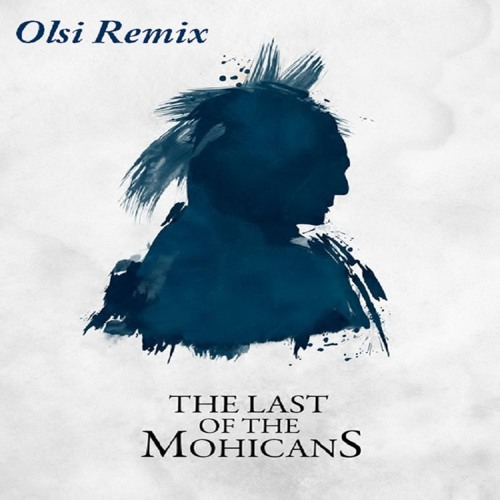 Olsi - The Last Of The Mohicans soundtrack - (Olsi Remix