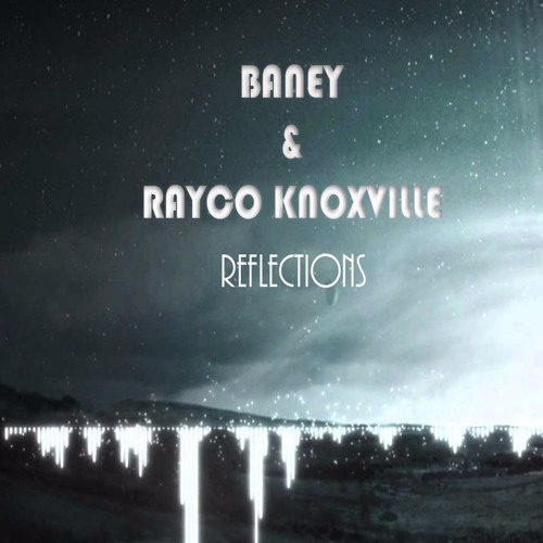 Baney Rayco Knoxville - Reflections (Original Mix)