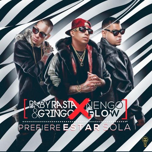 Prefiere Estar Sola Feat Nengo Flow By Baby Rasta Y Gringo