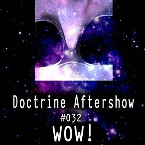 Doctrine Aftershow #032 - WOW!