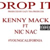 Kenny Mack - Drop It Ft Nic Nac (Produced By EazyThaProducer)