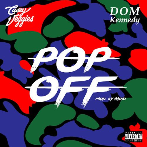 Casey Veggies feat. Dom Kennedy - Pop Off (prod. Radio)