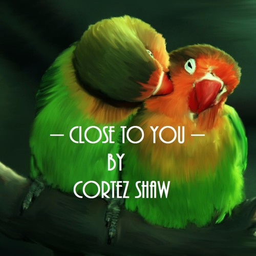 Cortez Shaw - Close To You (Cover)
