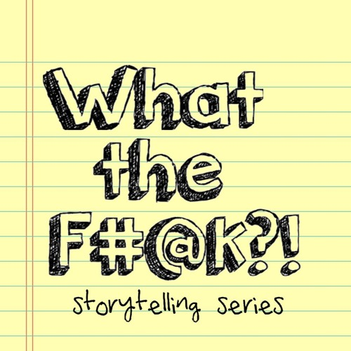 What the F#@k: Storytelling Series